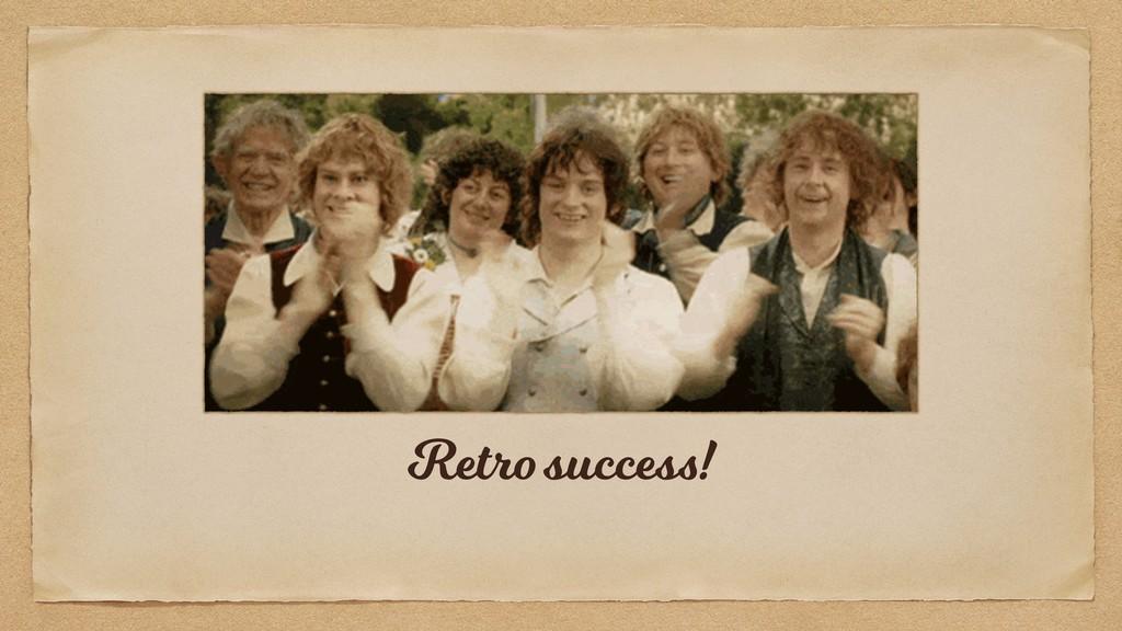 Retro success!