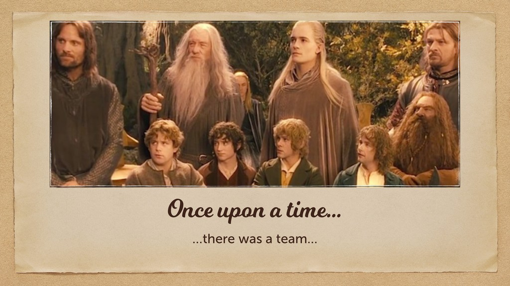 Once upon a time… …there was a team…