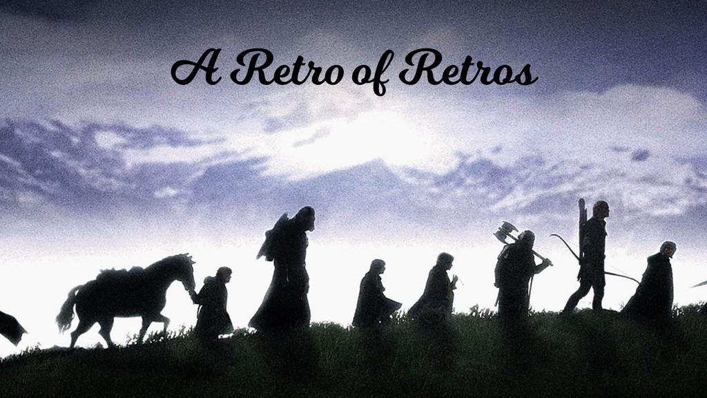 A Retro of Retros