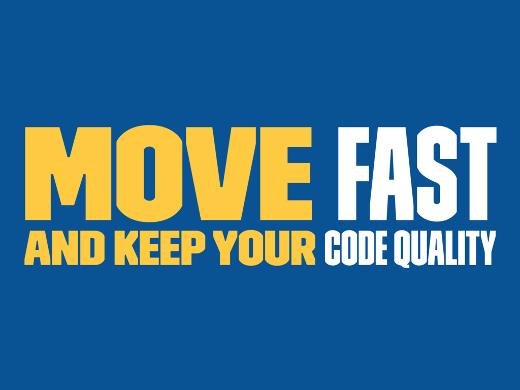 Move fast and keep your code quality