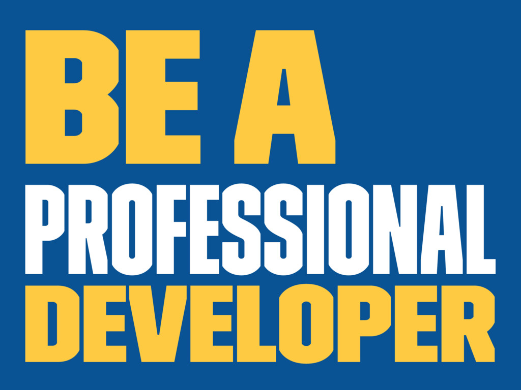 Be a professional developer