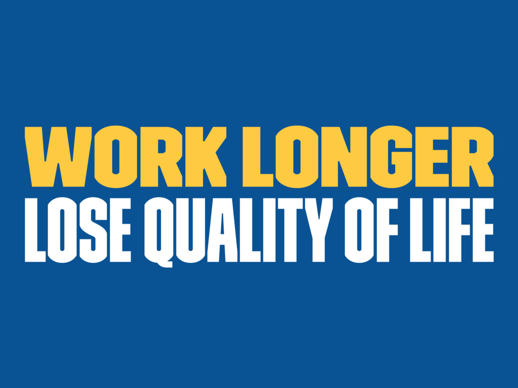 Work longer Lose quality of life