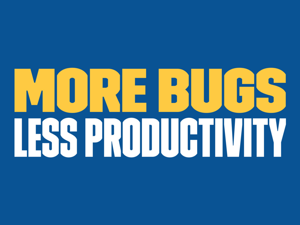 More bugs less productivity