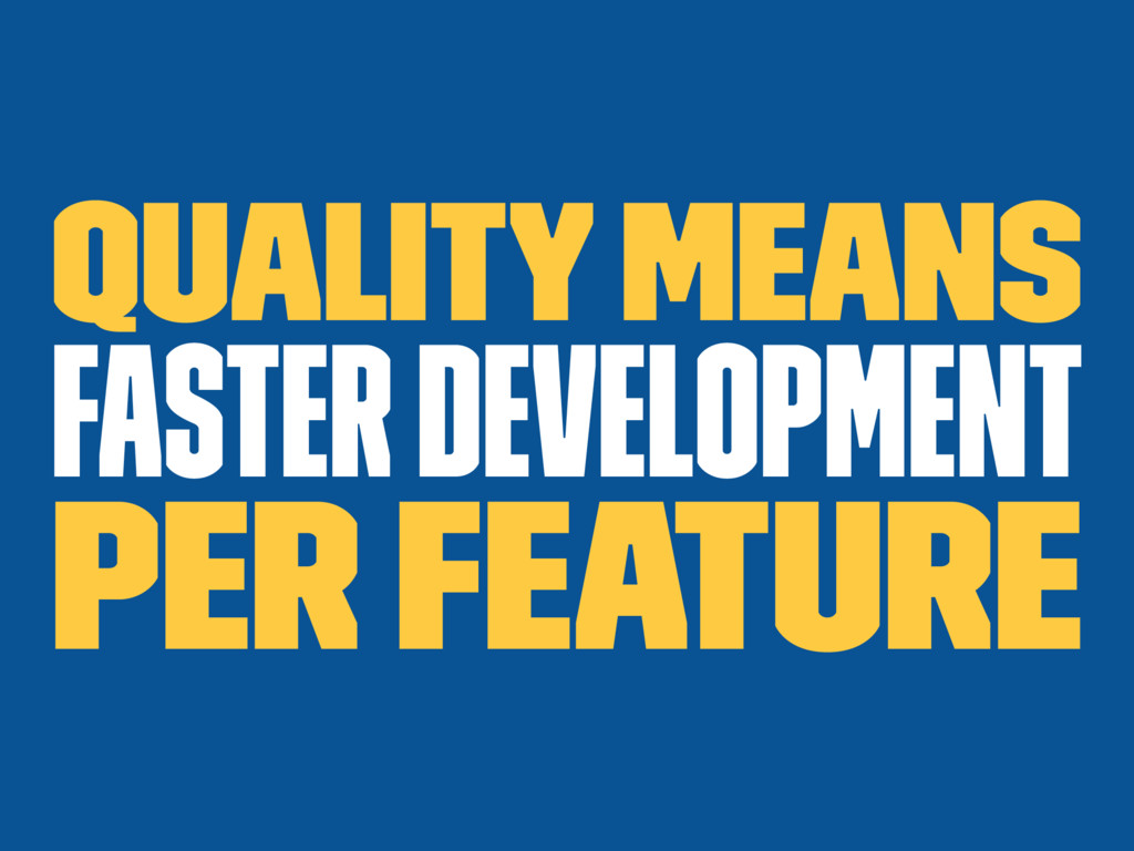 Quality means faster development per feature