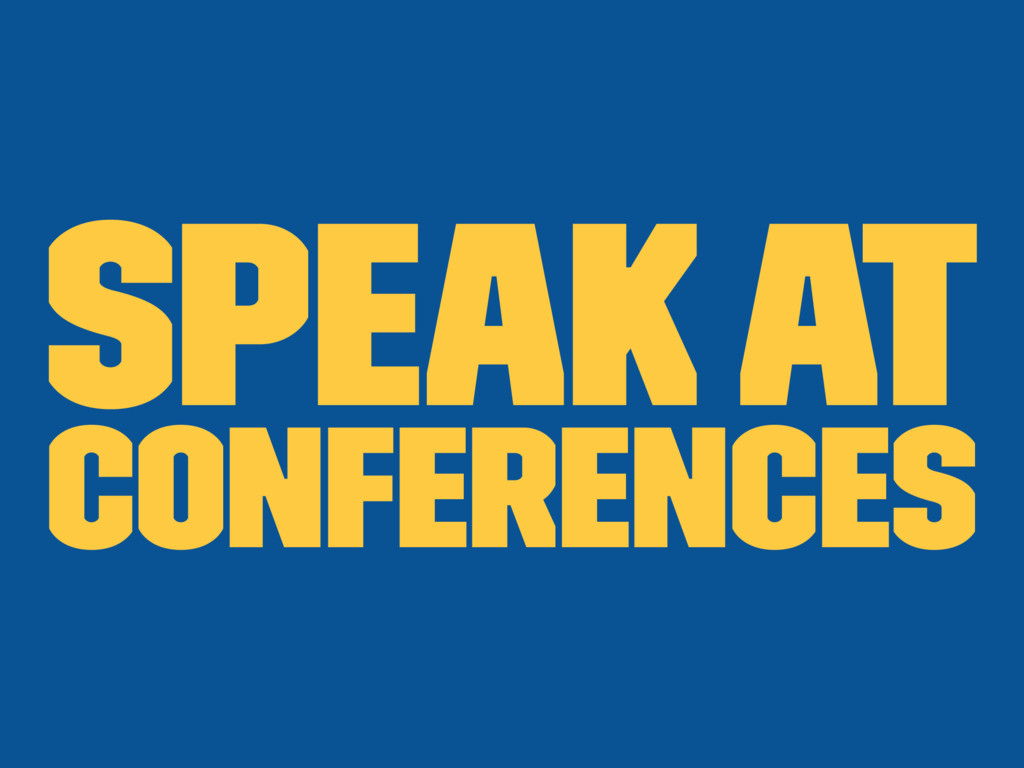 Speak at conferences