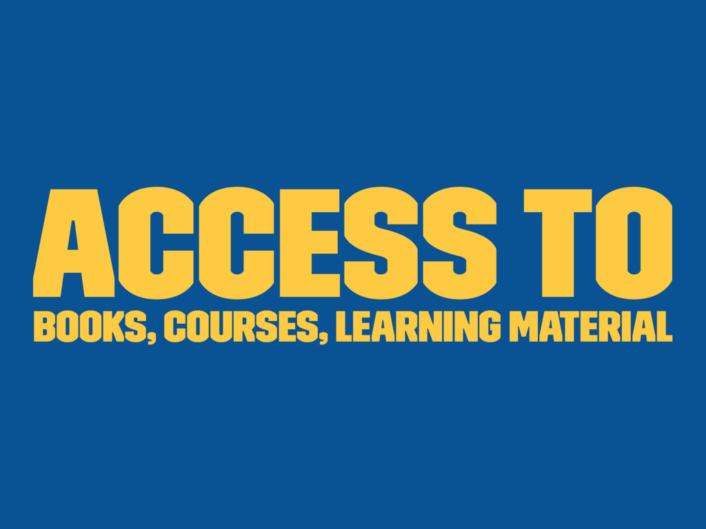 Access to books, courses, learning material