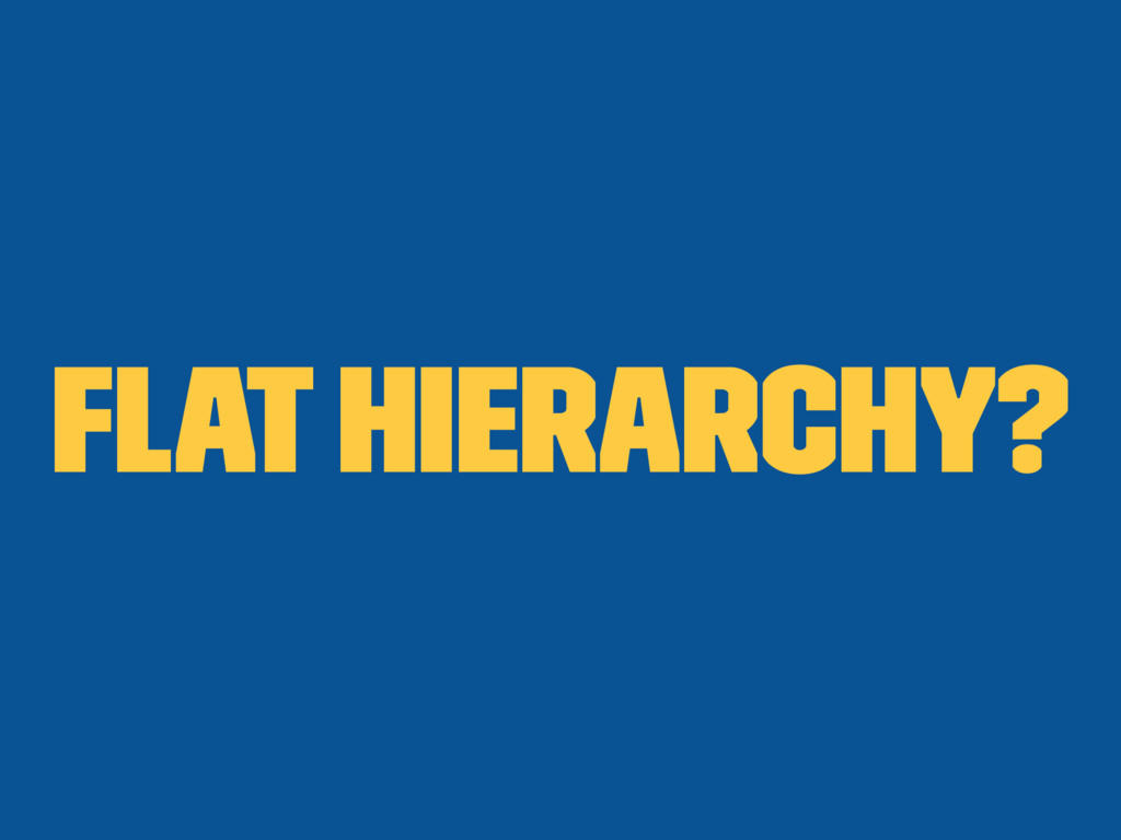 Flat hierarchy?