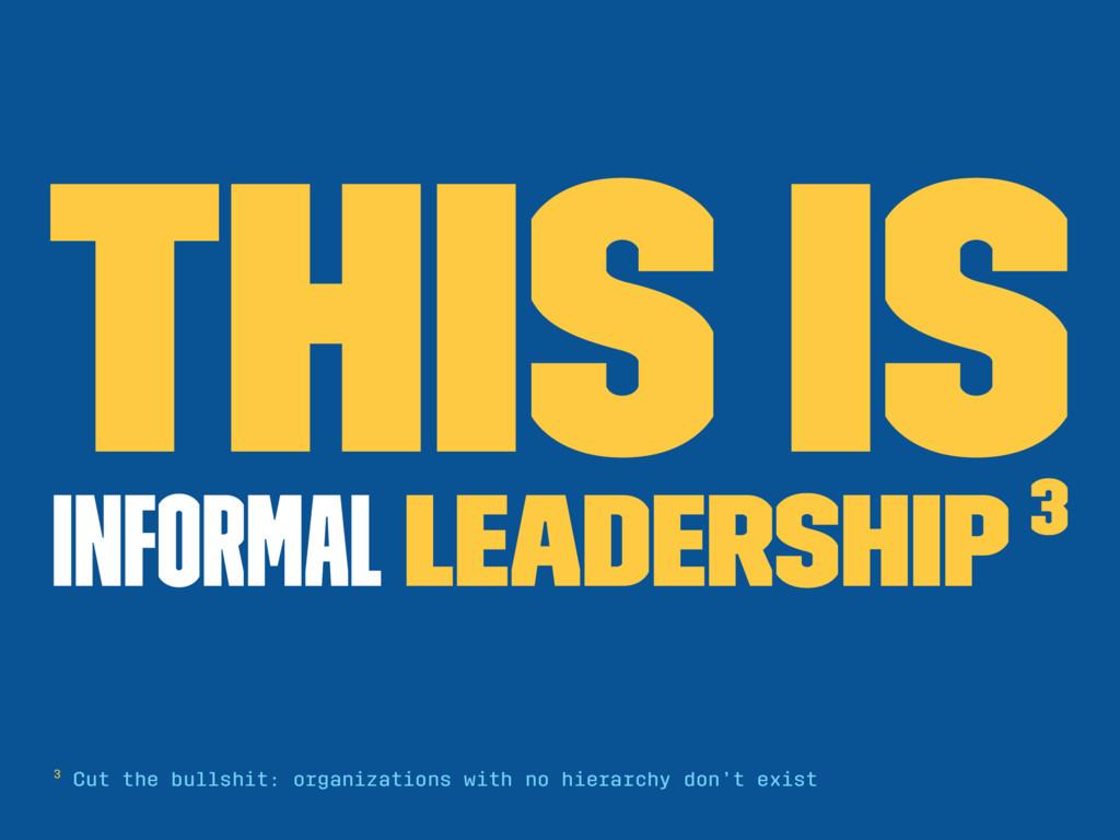 This is informal leadership 3 3 Cut the bullshi...