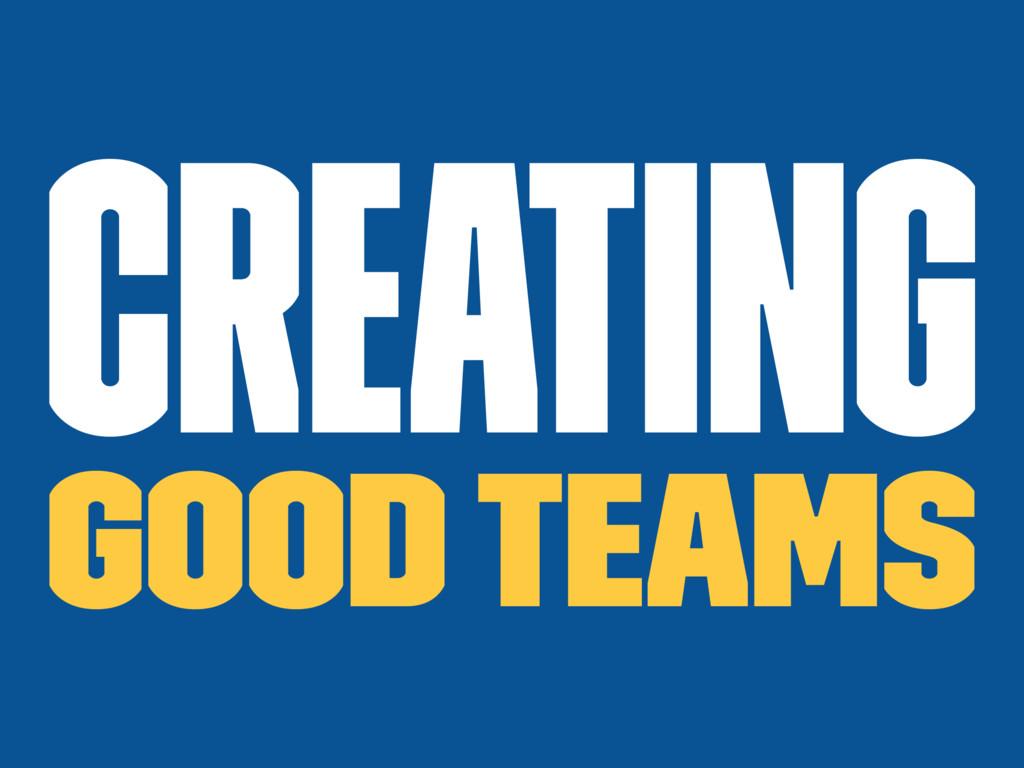 Creating good teams
