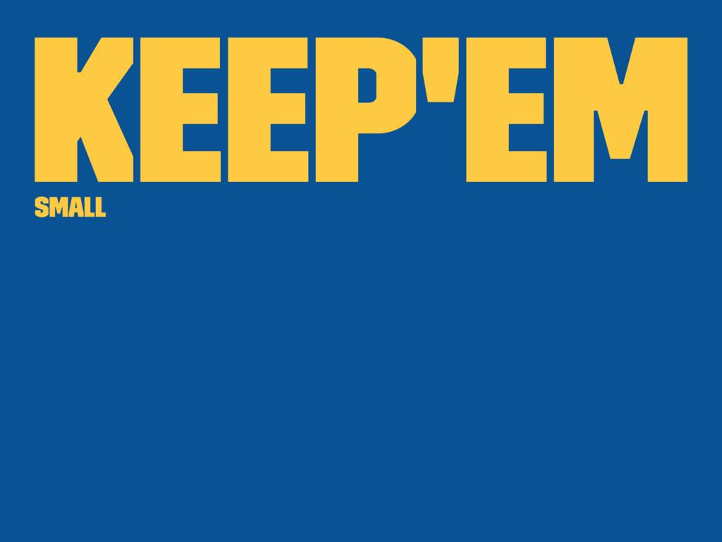 Keep'em small