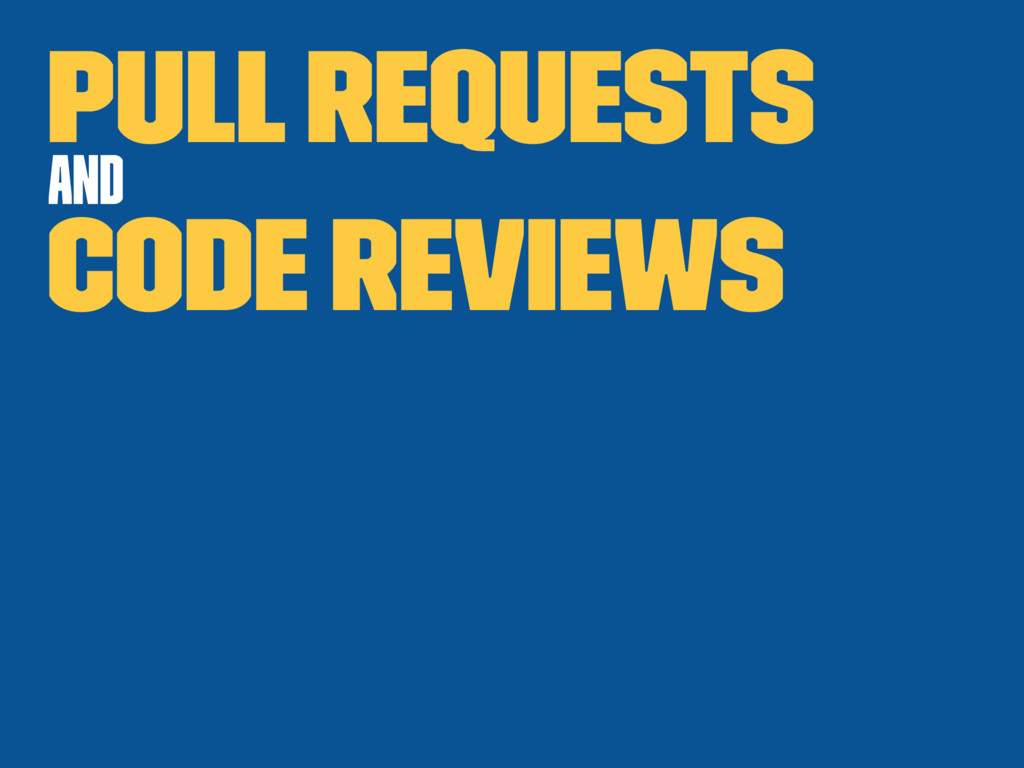Pull Requests and Code Reviews
