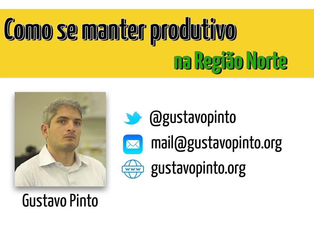 Gustavo Pinto @gustavopinto mail@gustavopinto.o...