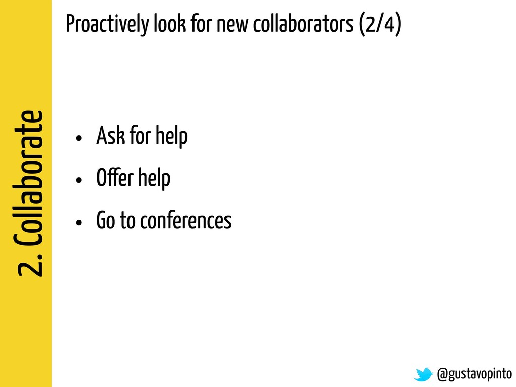 2. Collaborate @gustavopinto Proactively look f...