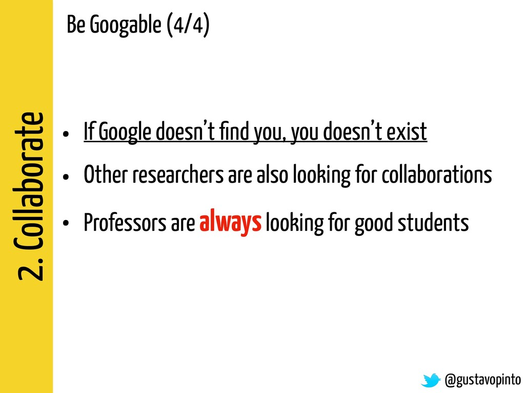 2. Collaborate • If Google doesn't find you, you...