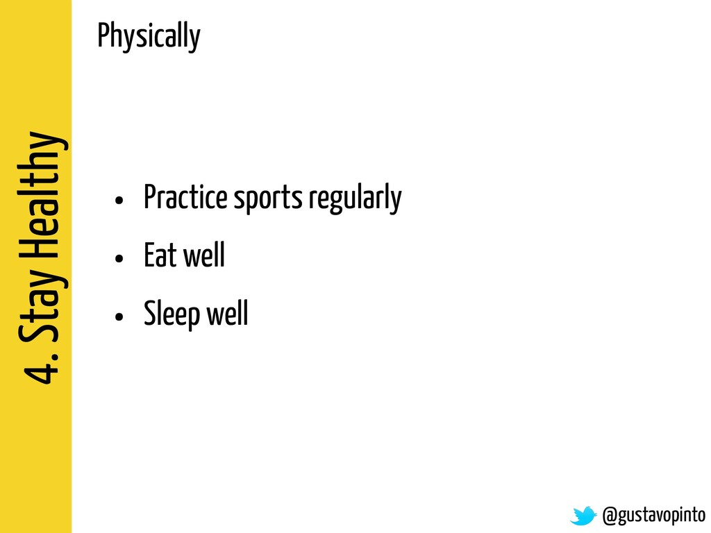 4. Stay Healthy • Practice sports regularly • E...