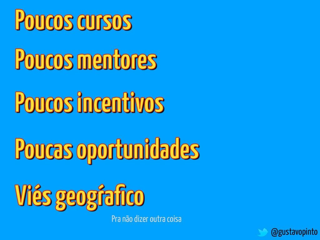 @gustavopinto Poucos cursos Poucos mentores Pou...