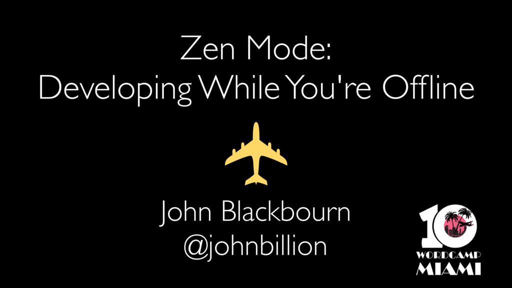 Zen Mode: Developing While You're Offline John B...