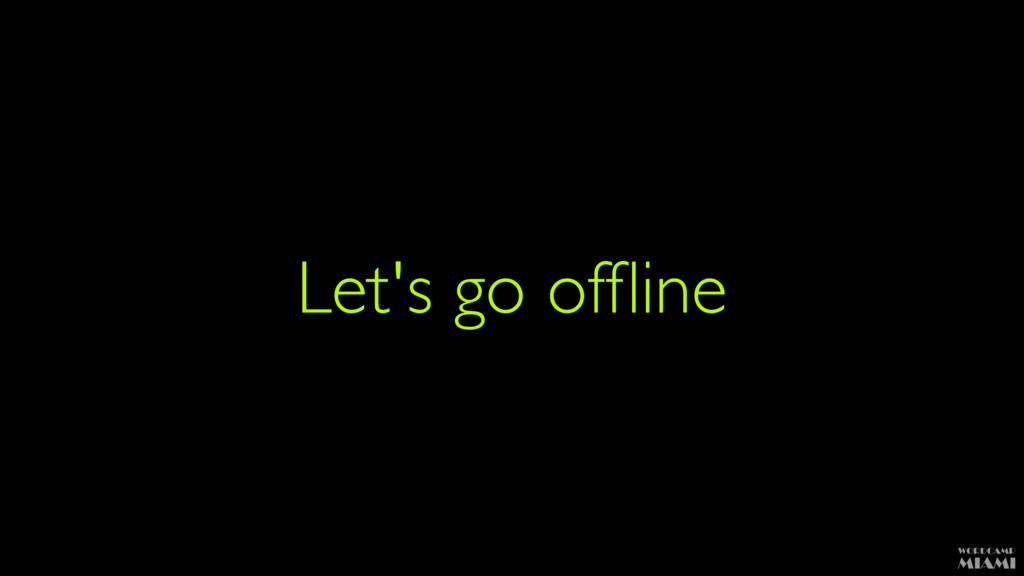 Let's go offline