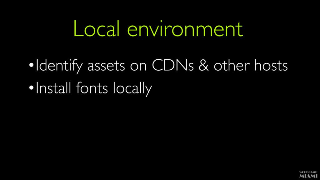 Local environment •Identify assets on CDNs & ot...