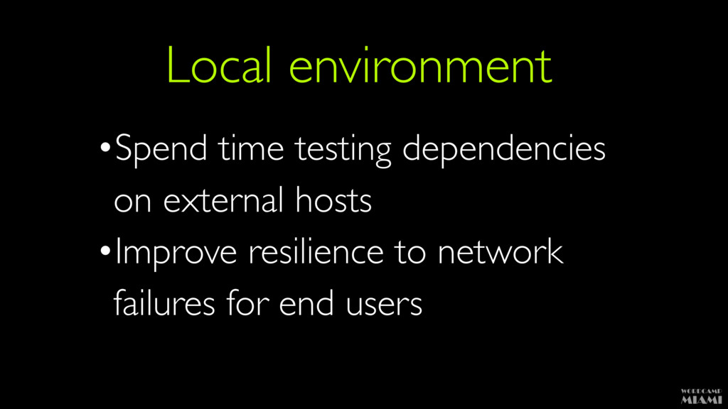 Local environment •Spend time testing dependenc...