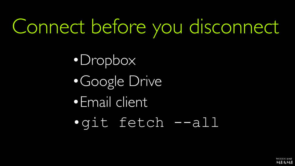 Connect before you disconnect •Dropbox •Google ...