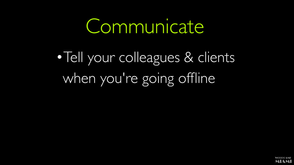 Communicate •Tell your colleagues & clients wh...