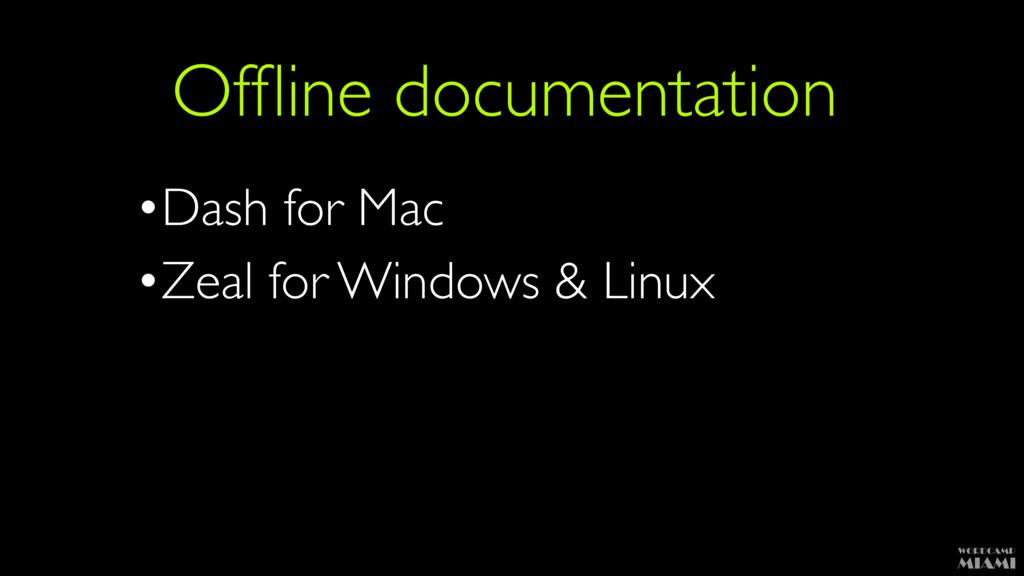 Offline documentation •Dash for Mac •Zeal for Wi...