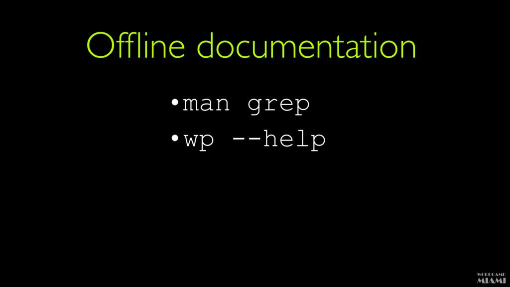 Offline documentation •man grep •wp --help
