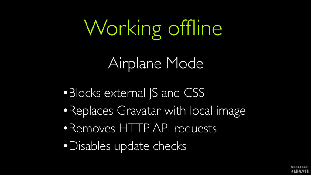 Working offline Airplane Mode •Blocks external J...