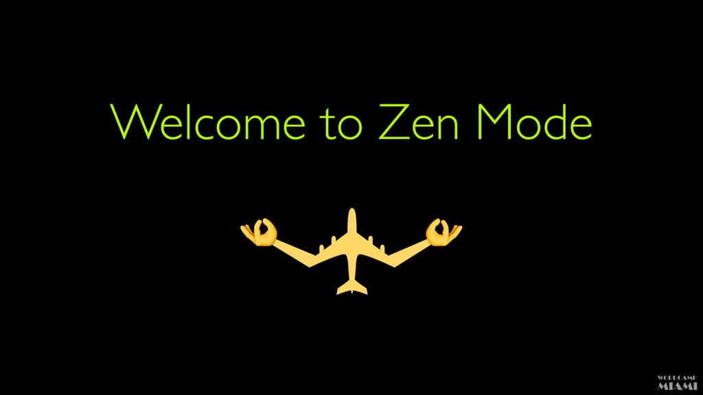 Welcome to Zen Mode ✈