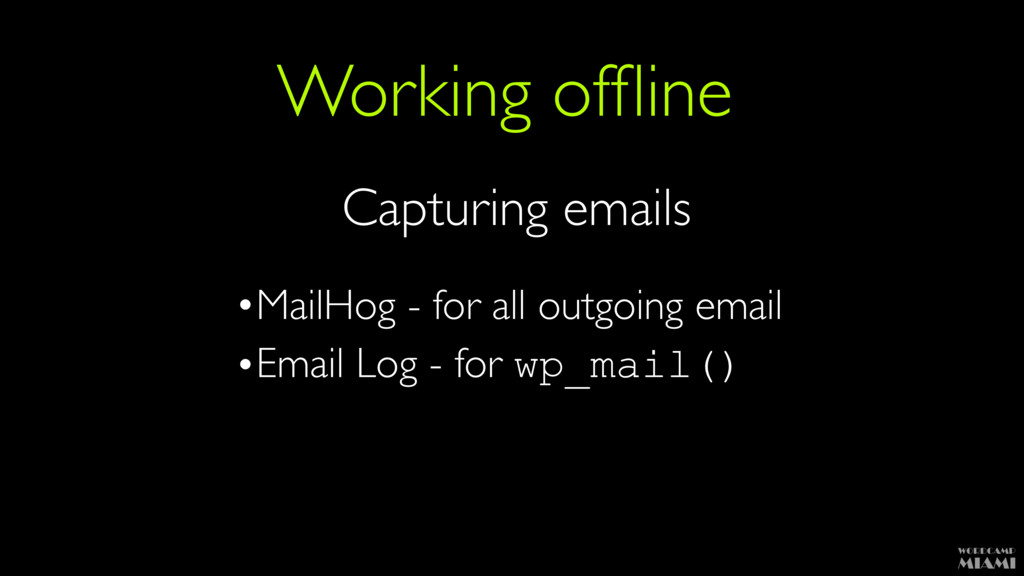 Working offline Capturing emails •MailHog - for ...