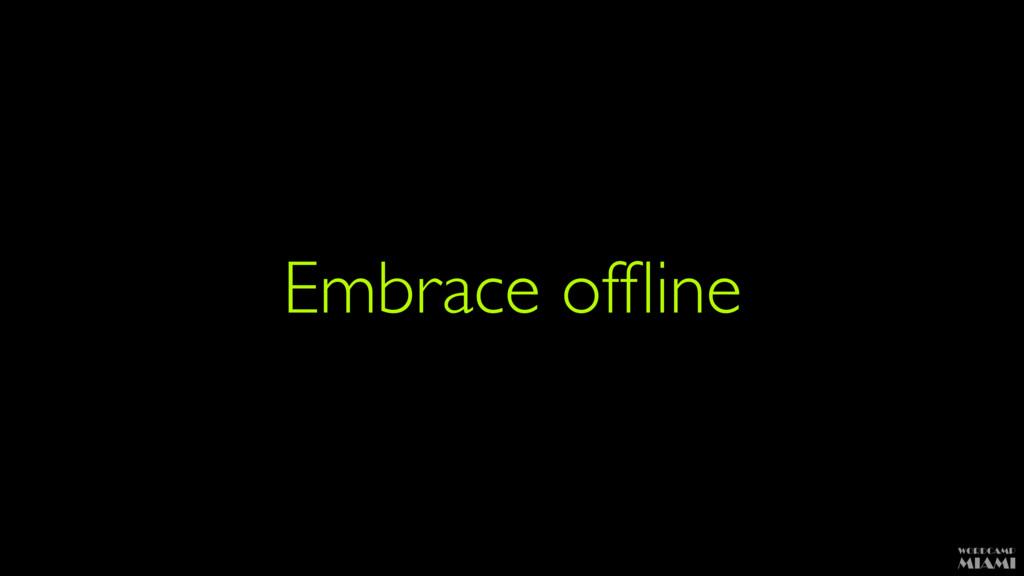 Embrace offline