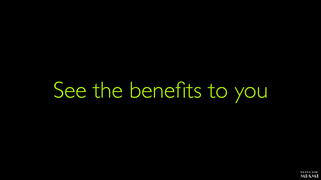 See the benefits to you