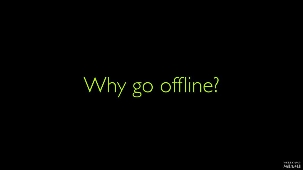 Why go offline?
