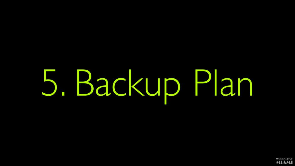 5. Backup Plan