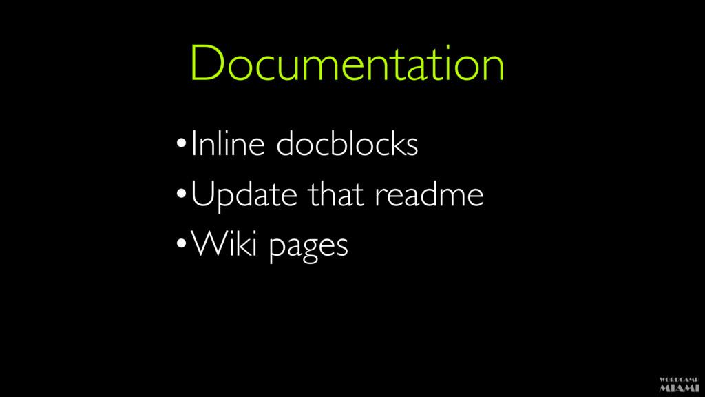 Documentation •Inline docblocks •Update that re...