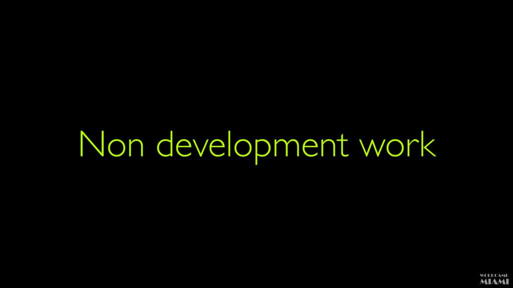 Non development work