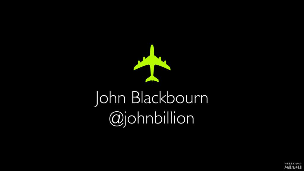 John Blackbourn @johnbillion ✈