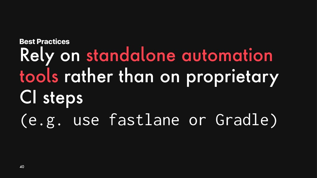 Best Practices Rely on standalone automation to...
