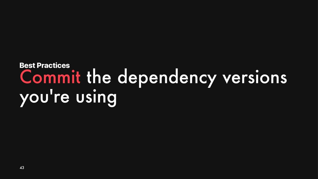 Best Practices Commit the dependency versions y...
