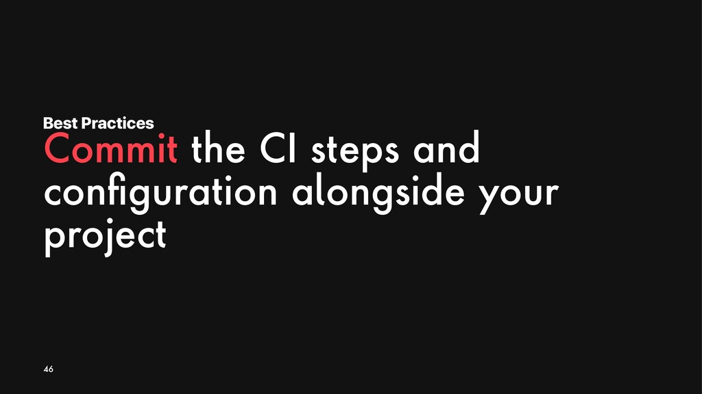 Best Practices Commit the CI steps and configura...