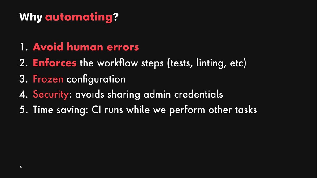 Why automating? 1. Avoid human errors 2. Enforc...