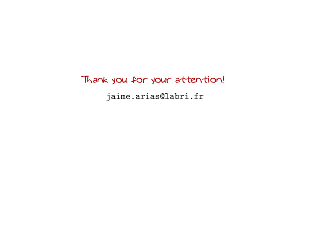 Thank you for your attention! jaime.arias@labri...