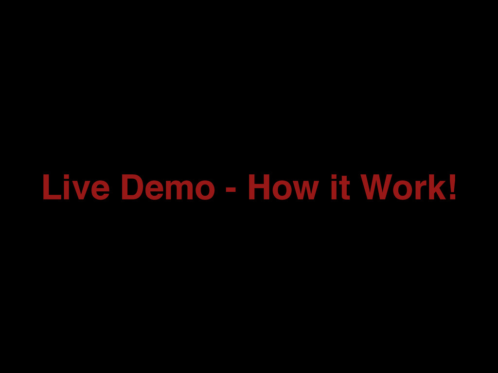 Live Demo - How it Work!