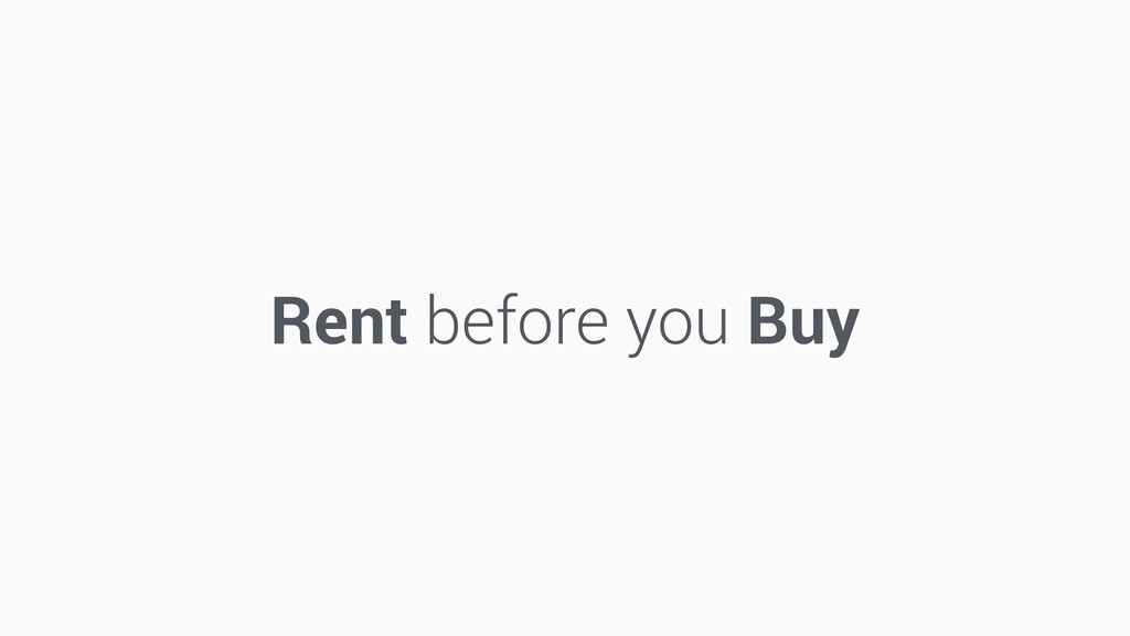 Rent before you Buy