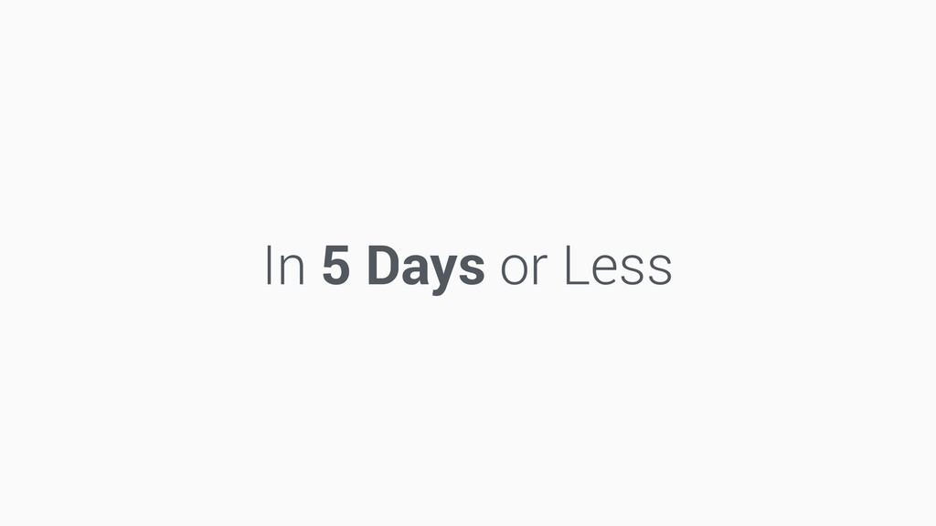 In 5 Days or Less
