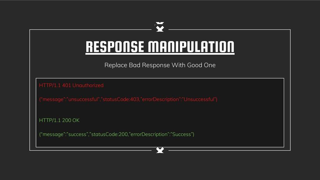 RESPONSE MANIPULATION Replace Bad Response With...