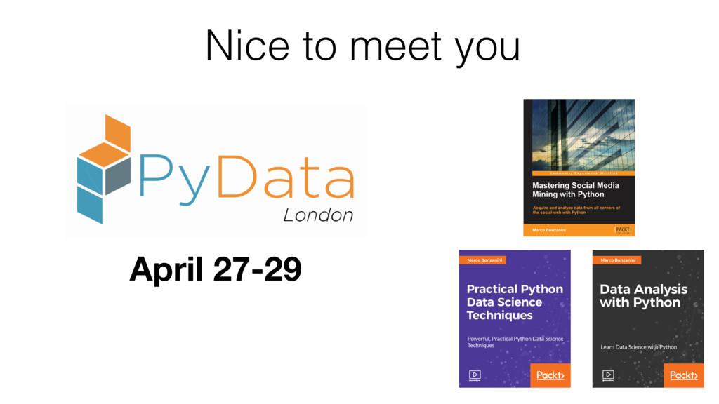 April 27-29 Nice to meet you
