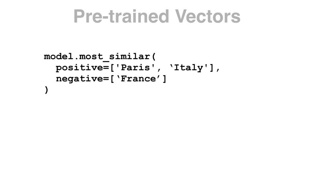model.most_similar( positive=['Paris', 'Italy']...