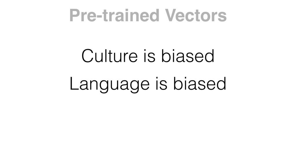 Culture is biased Language is biased Pre-traine...